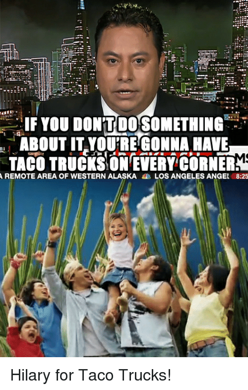 if you dontdosomething about it youtre gonna have taco trucks 3571218?w=470&h=737 but i want a taco truck on every corner the grasshopper,Taco Truck Meme